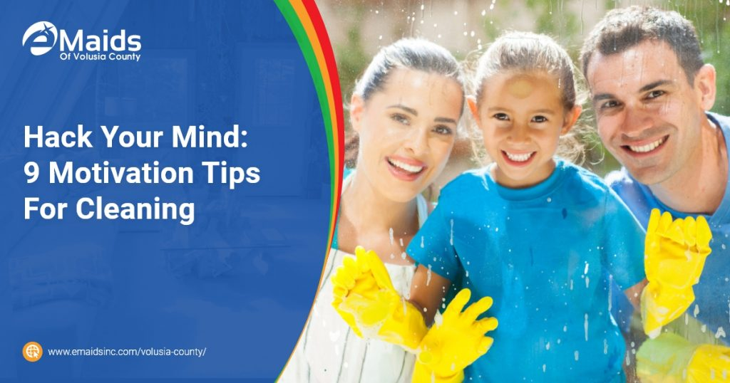 eMaids of Volusia County - Hack Your Mind 9 Motivation Tips For Cleaning