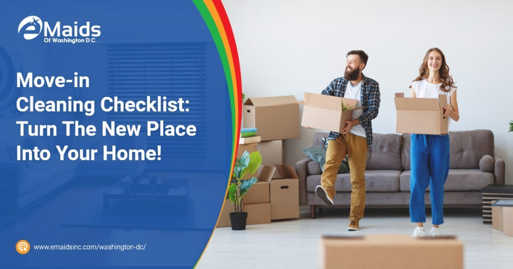 eMaids of Washington DC - Move-in Cleaning Checklist Turn The New Place Into Your Home!