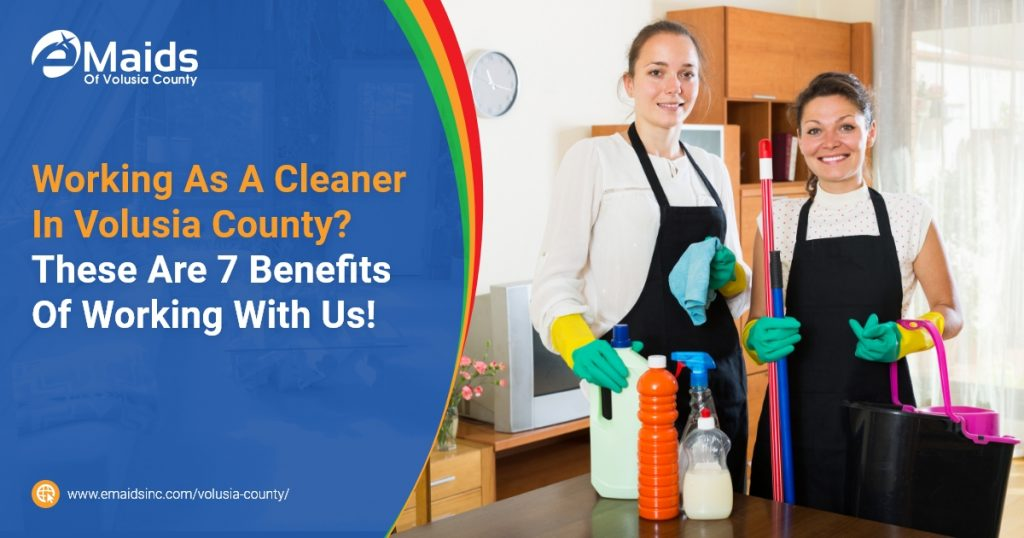 eMaids of Volusia County - Working As A Cleaner In Volusia County These Are 7 Benefits Of Working With Us!