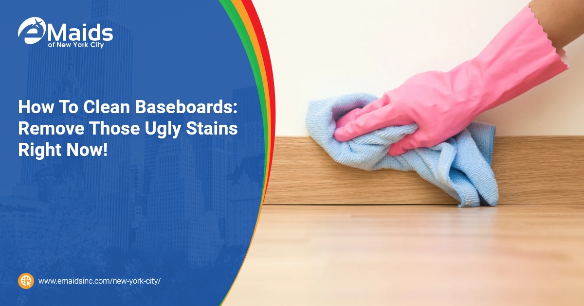 eMaids of NYC - How To Clean Baseboards Remove Those Ugly Stains Right Now!